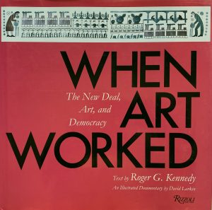 The cover of the book When Art Worked was written by Roger Kennedy.
